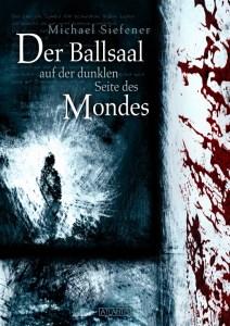 Michael Siefener - DER BALLSAAL AUF DER DUNKLEN SEITE DES MONDES